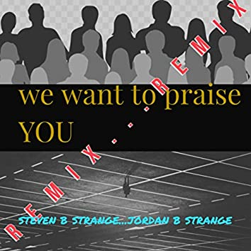 We Want To Praise You (Remix)