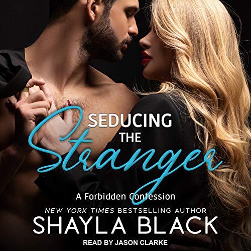 Seducing the Stranger: Forbidden Confessions Series, Book 3