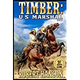 Timber: United States Marshal: (Timber: United States Marshal Western Series)