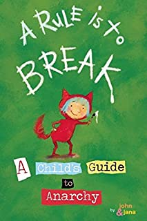 A Rule Is To Break: Child's Guide to Anarchy, A