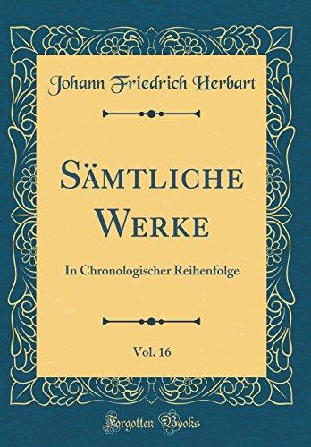 Sämtliche Werke, Vol. 16: In Chronologischer Reihenfolge (Classic Reprint)