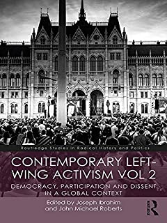Contemporary Left-Wing Activism Vol 2: Democracy, Participation and Dissent in a Global Context (Routledge Studies in Radical History and Politics)