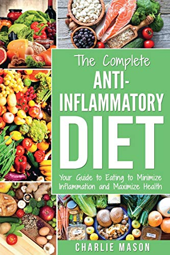 Anti Inflammatory Diet: The Complete 7 Day Anti Inflammatory Diet Recipes Cookbook Easy Reduce Inflammation Plan: Heal & Restore Your Health Immune System Naturally Through Diet And Food