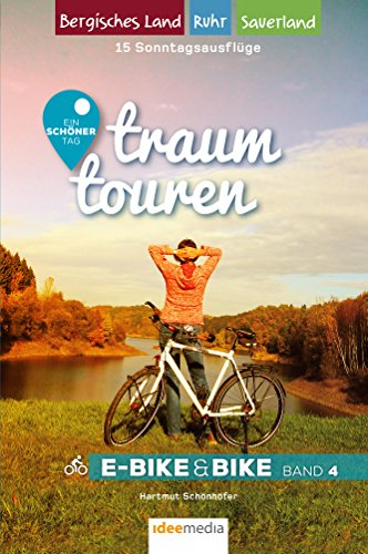 Traumtouren E-Bike & Bike Band 4: Ein schöner Tag - 15 Sonntagstouren mit E-Bike & Bike. Bergisches Land, Sauerland, Ruhrgebiet (traumtouren E-Bike&Bike / Radführer von ideemedia)