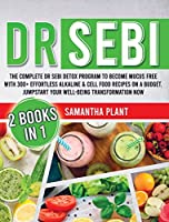 Dr Sebi: The Complete Dr Sebi Detox Program to Become Mucus Free with 300+ Effortless Alkaline Cell Food Recipes On a Budget. Jumpstart Your Well-Being Transformation Now