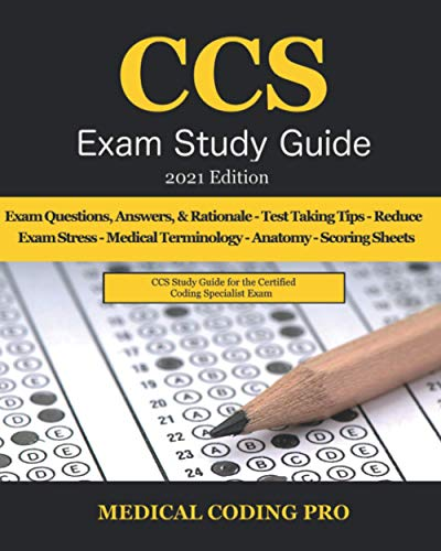 CCS Exam Study Guide - 2021 Edition: 105 Certified Coding Specialist Practice Exam Questions, Answers, & Rationale, Tips To Pass The Exam, Medical ... To Reducing Exam Stress, and Scoring Sheets