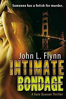Intimate Bondage (The Kate Dawson Thriller Series Book 1) by [John Flynn]