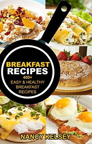 BREAKFAST RECIPES: 400+ EASY & HEALTHY BREAKFAST RECIPES by [Nancy Kelsey]