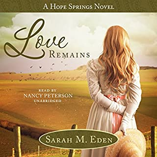 Love Remains                   Written by:                                                                                                                                 Sarah M. Eden                               Narrated by:                                                                                                                                 Nancy Peterson                      Length: 11 hrs and 41 mins     2 ratings     Overall 5.0