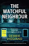 The Watchful Neighbour: An absolutely gripping debut psychological thriller.