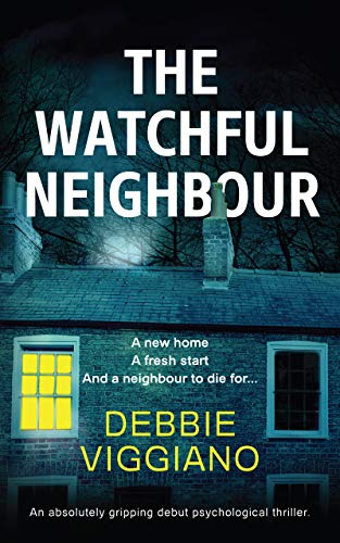 The Watchful Neighbour: An absolutely gripping debut psychological thriller. by [Debbie Viggiano]