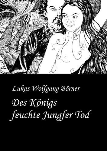 Des Königs feuchte Jungfer Tod: Die Bayerische Tausendundeine Nacht (Börners Märchen)