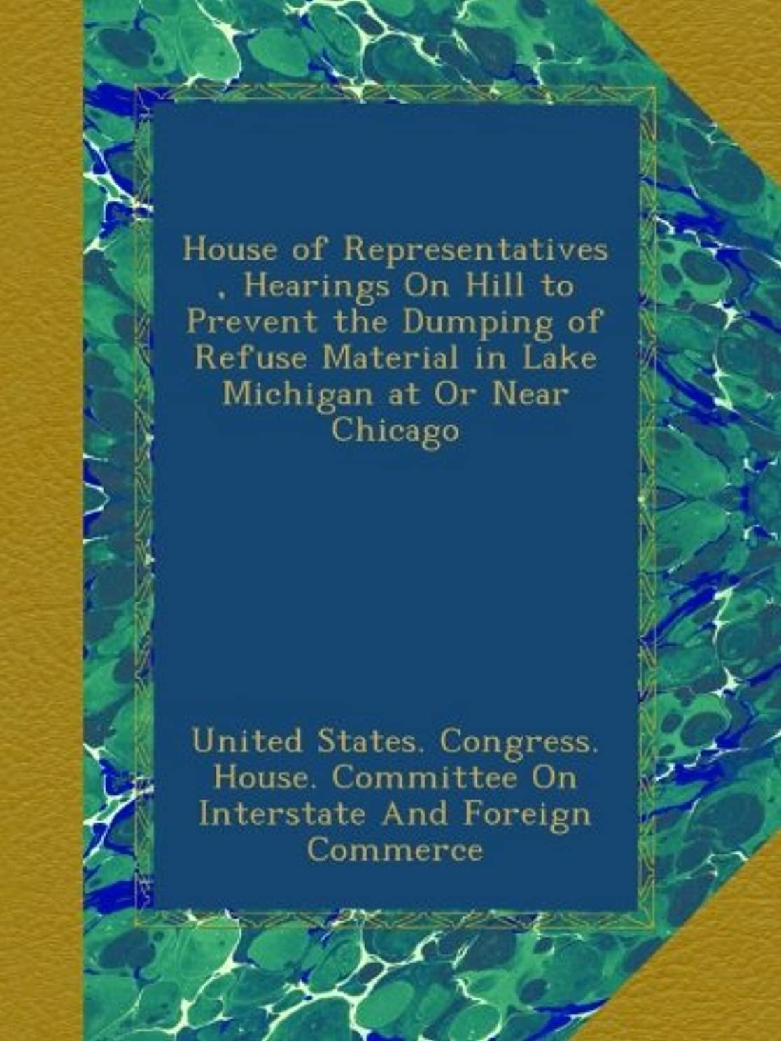 幻想的ダーリン子音House of Representatives , Hearings On Hill to Prevent the Dumping of Refuse Material in Lake Michigan at Or Near Chicago