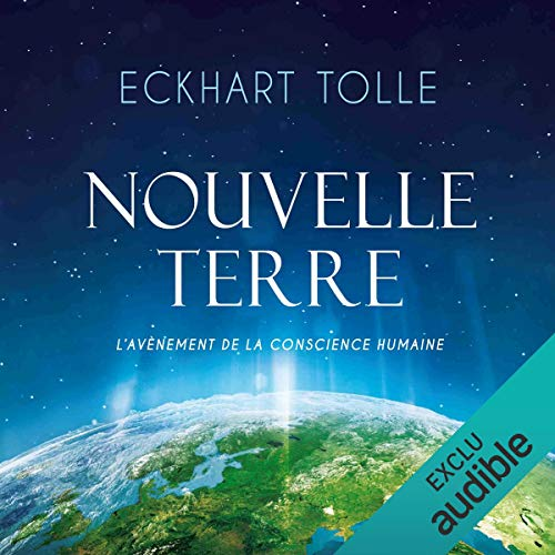 Nouvelle Terre      L'avènement de la conscience humaine              Written by:                                                                                                                                 Eckhart Tolle                               Narrated by:                                                                                                                                 Vincent Davy                      Length: 2 hrs and 24 mins     5 ratings     Overall 5.0