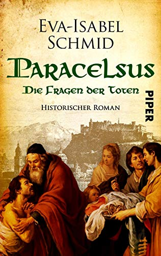 Paracelsus - Die Fragen der Toten (Paracelsus-Dilogie 2): Historischer Roman
