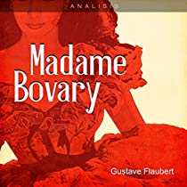 """a literary analysis of the characters in madame bovary by gustave flaubert Madame bovary: critical analysis of charles bovary as aristotle once said, """"character may also be called the most effective means of persuasion"""" outwardly, charles bovary in gustave."""