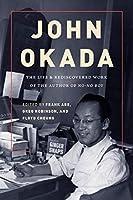 John Okada: The Life & Rediscovered Work of the Author OfNo-No Boy