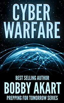 Cyber Warfare (Prepping For Tomorrow Book 3) by [Bobby Akart]