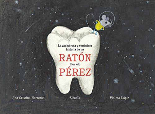 La asombrosa y verdadera historia de un ratón llamado Pérez: 9 (Siruela Ilustrada)
