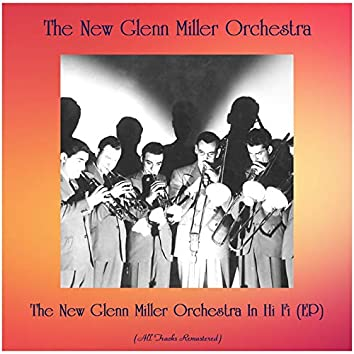 The New Glenn Miller Orchestra In Hi Fi (EP) [All Tracks Remastered]