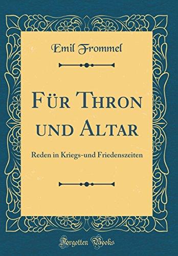 Für Thron und Altar: Reden in Kriegs-und Friedenszeiten (Classic Reprint)