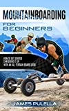 Mountainboarding For Beginners: How To Get Started Shredding It...