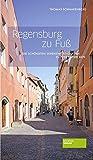 Regensburg zu Fuß - ein Buch mit der Einladung die Attraktionen und Sehenswürdigkeiten hautnah zu erleben
