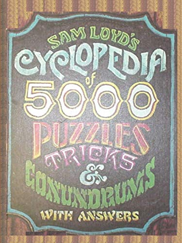 Sam Loyds Cyclopedia of 5000 Puzzles tricks and Conundrums with Answers