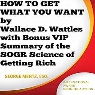 How to Get What You Want - by Wallace D. Wattles with Bonus VIP Summary of the SOGR Science of Getting Rich                   By:                                                                                                                                 Wallace Wattles,                                                                                        George Mentz - summary                               Narrated by:                                                                                                                                 Bob Sterry                      Length: 59 mins     4 ratings     Overall 5.0