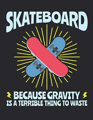 Skateboard Because Gravity Is a Terrible Thing to Waste: Skateboarding Student Planner, 2020-2021 Academic School Year Calendar Organizer, Large Weekly Agenda (August - July)