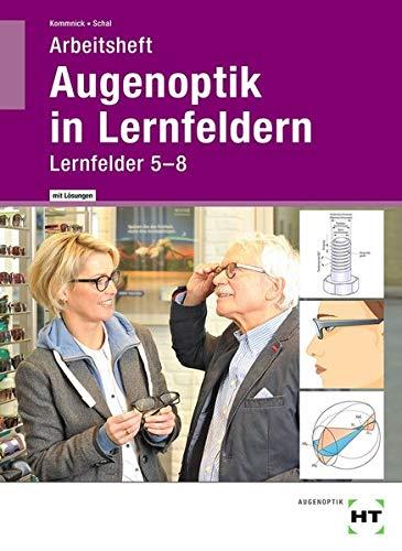 Arbeitsheft mit eingetragenen Lösungen Augenoptik in Lernfeldern: Lernfelder 5-8