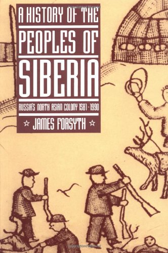 History of the Peoples of Siberia: Russia's North Asian...