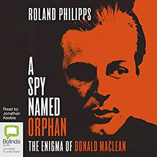A Spy Named Orphan     The Enigma of Donald Maclean              By:                                                                                                                                 Roland Philipps                               Narrated by:                                                                                                                                 Jonathan Keeble                      Length: 15 hrs and 11 mins     65 ratings     Overall 4.7