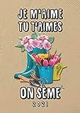 Je m'aime tu t'aimes on sème 2021 - Agenda Passions: Agenda semainier 2021 | Janvier à Décembre 2021 | Pour jardinier et fleuriste | Couverture Jardin et fleurs | Grand Format A4 | 136 pages