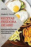 RECETAS DE LA FREIDORA DE AIRE 2021 (AIR FRYER RECIPES SPANISH EDITION): DELICIOSAS RECETAS PARA QUE TU DESAYUNO SEA...