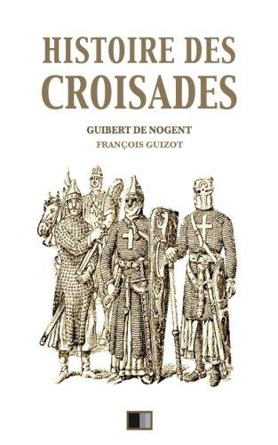 Histoire des croisades: Édition intégrale - Huit Livres