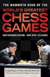 The Mammoth Book of the World's Greatest Chess Games: New edn