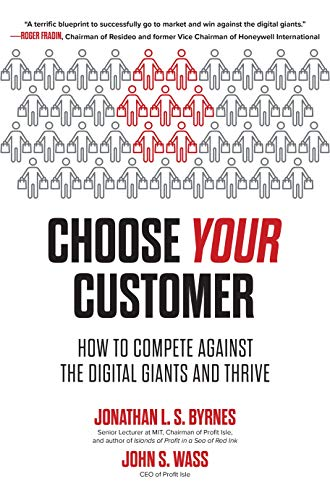 Compare Textbook Prices for Choose Your Customer: How to Compete Against the Digital Giants and Thrive 1 Edition ISBN 9781264257096 by Byrnes, Jonathan,Wass, John