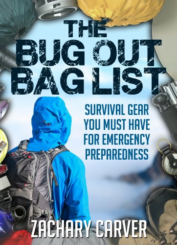 Bug Out Bag List - Survival Gear You Must Have For Emergency Preparedness by [Zachary Carver]
