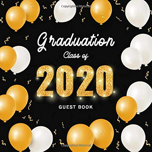 Graduation Guest Book: Gold Balloons Frame Class of 2020, Graduation Party Supplies 2020, Sign in Guest Book, Congradulations Graduate Memory Book, ... Write in (2020 Graduation Party Book, Band 1)