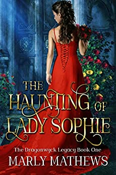 The Haunting of Lady Sophie (The Dragonwyck Legacy Book 1) by [Marly Mathews]