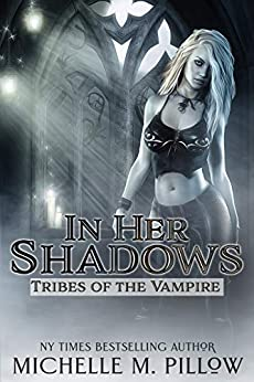 In Her Shadows (Tribes of the Vampire Book 4) by [Michelle M. Pillow]