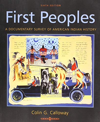 Compare Textbook Prices for First Peoples: A Documentary Survey of American Indian History Sixth Edition ISBN 9781319104917 by Calloway, Colin G.