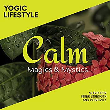 Yogic Lifestyle - Music for Inner Strength and Positivity