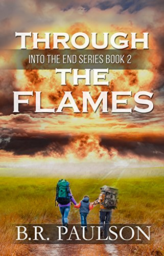 Through the Flames (Into the End Book 2) by [B.R. Paulson, BriLee Editing]