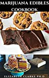MARIJUANA EDIBLES COOKBOOK: Delicious Sweet And Savory Cannabis Edibles For Main Meals, Desserts Candies, Cakes, Cookies, and Lots More Includes Over 40 ... You Need To Know (English Edition)