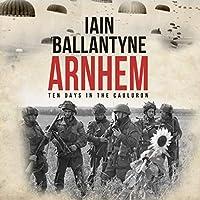 Arnhem: Ten Days in the Cauldron