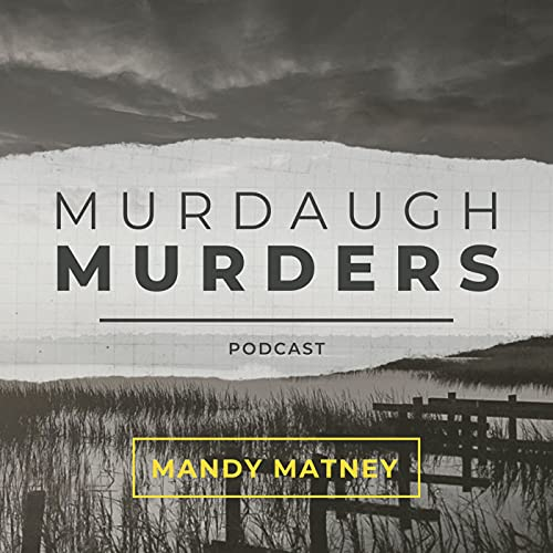 Murdaugh Murders Podcast Podcast By Mandy Matney cover art