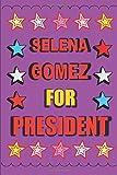 Selena Gomez for President: Empty Lined Journal Vote for Selena Gomez