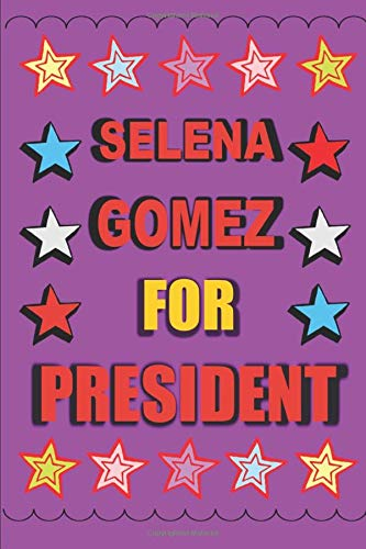 Selena Gomez for President: Empty Lined Journal Vote for Selena Gomez